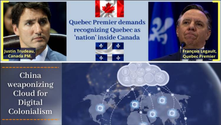 Quebecker Premier demands recognizing Quebec as a 'nation' inside Canada; China weaponizing Cloud for Digital Colonialism