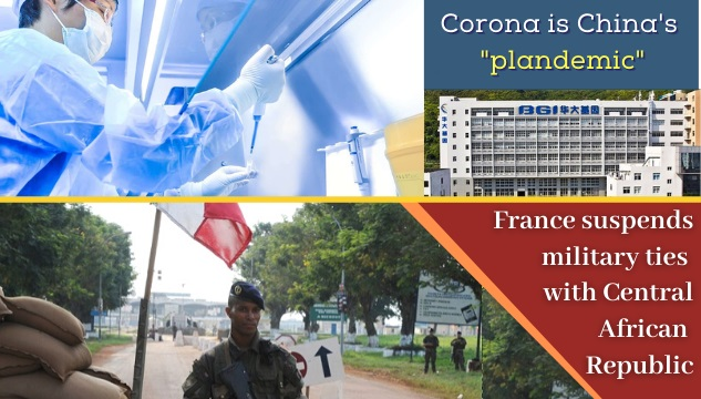 Corona is China's 'plandemic'; France suspends military ties with Central African Republic