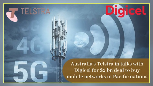 Australia's Telstra talks with Digicel for $2 billion deal to buy mobile networks in Pacific nations