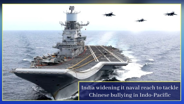 India widening its naval reach to tackle Chinese bullying in Indo-Pacific